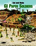 Cut and Make GI Paper Soldiers, A. G. Smith, 0486405818