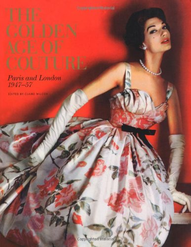 [The Golden Age of Couture: Paris and London 1947-1957] (Fashion Costume Museum London)