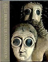 Les Grandes époques de l'homme : Le Berceau de la civilisation  par Samuel Noah Kramer