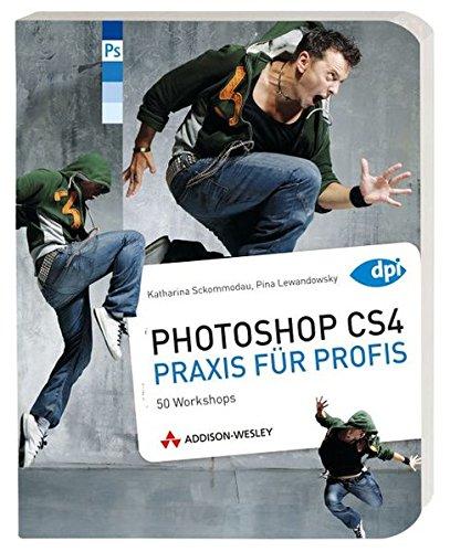 Photoshop CS4 - Praxis für Profis: Effekte, Montagen, Bildkorrekturen (DPI Adobe)