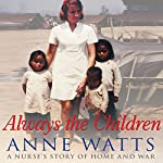 Always the Children: A Nurse's Story of Home and War | Anne Watts