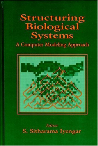 Structuring Biological Systems: A Computer Modeling Approach (Neurocomputing for Modeling Complex Biological Systems Series)