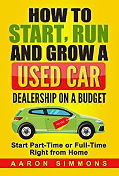 how to start run and grow a used car dealership on a budget start part time or. Black Bedroom Furniture Sets. Home Design Ideas