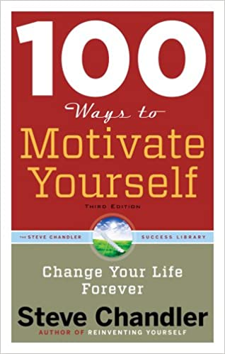 100 Ways to Motivate Yourself: Change Your Life Forever Book by Steve Chandler in pdf