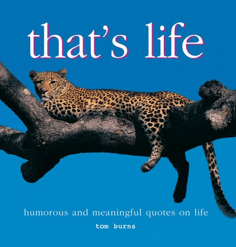 That S Life Humourous And Meaningful Quotes On Life Burns Tom 9780764158803 Amazon Com Books