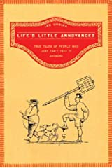 Life's Little Annoyances: True Tales of People Who Just Can't Take It Anymore Hardcover