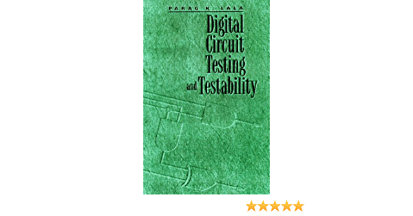 Digital Circuit Testing And Testability The Morgan Kaufmann Series In Computer Architecture And Design Lala Parag K 9780124343306 Amazon Com Books