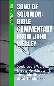 Song of Solomon: Bible Commentary from John Wesley: Study God's Word Chapter-by-Chapter Alongside History's Great Theologians