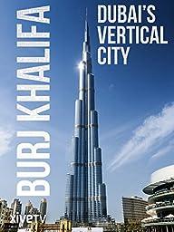Burj Khalifa: Dubai\'s Vertical City