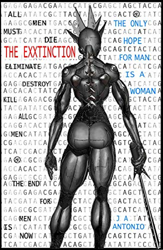 The EXXtinction: The Only Hope for Man is a Woman