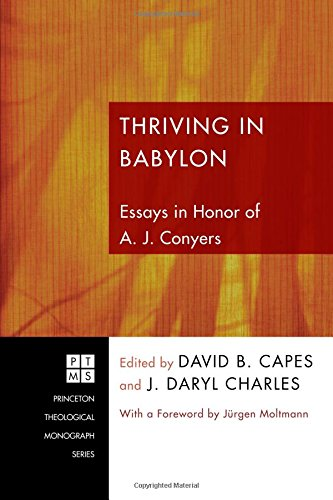 Thriving in Babylon: Essays in Honor of A. J. Conyers (Princeton Theological Monograph) pdf