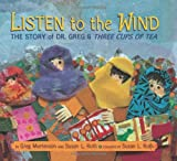 img - for Listen to the Wind: The Story of Dr. Greg & Three Cups of Tea (Rise and Shine) book / textbook / text book