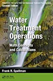 Mathematics Manual for Water and Wastewater Treatment Plant Operators, Second Edition: Water Treatment Operations: Math Concepts and Calculations
