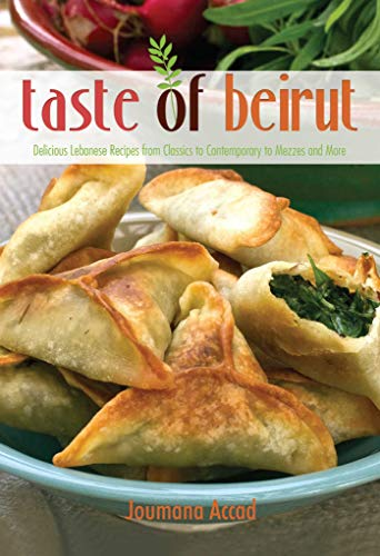 Taste of Beirut: 175+ Delicious Lebanese Recipes from Classics to Contemporary to Mezzes and More (Best Mediterranean Food Blogs)