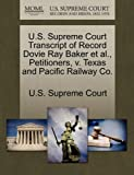 U. S. Supreme Court Transcript of Record Dovie Ray Baker et Al. , Petitioners, V. Texas and Pacific Railway Co, , 1270222422