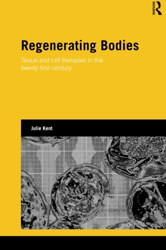 Regenerating Bodies: Tissue and Cell Therapies in the Twenty-First Century (Genetics and Society)