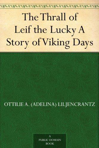 The Thrall of Leif the Lucky A Story of Viking Days by [Liljencrantz, Ottilie A. (Adelina)]