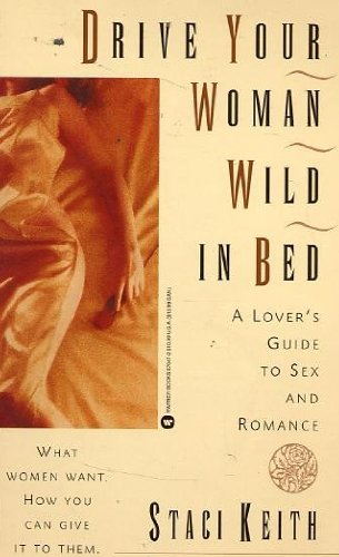 (Drive Your Woman Wild in Bed : A Lover;s Guide to Sex and Romance : What Woment Want and How You Can Give It to Them)