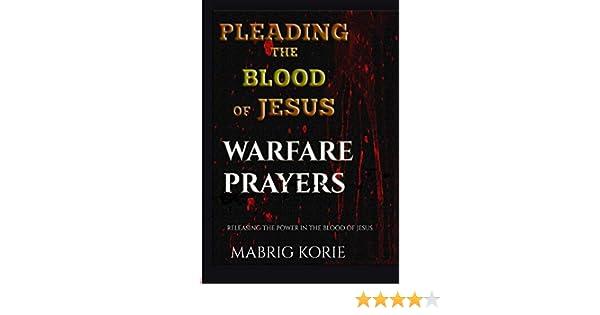 Pleading the Blood of Jesus: (Warfare Prayers & Decrees)