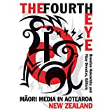 The Fourth Eye: Maori Media in Aotearoa New Zealand