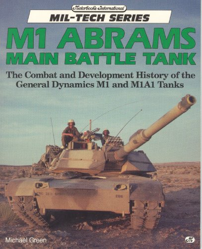 - M1 Abrams Main Battle Tank: The Combat and Development History of the General Dynamics M1 and M1A1 Tanks (Mil-Tech Series)