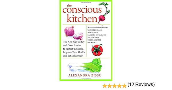 The Conscious Kitchen: The New Way to Buy and Cook Food - to ...