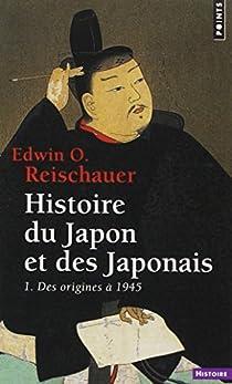 Histoire du Japon et des Japonais (t. 1) : Des origines à 1945  par Reischauer