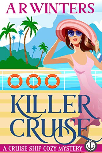 Killer Cruise: A Humorous Cruise Ship Cozy Mystery (Cruise Ship Cozy Mysteries Book 1) by [Winters, A.R.]