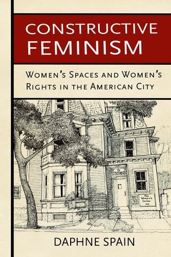 Constructive Feminism: Women's Spaces And Women's Rights In The American City