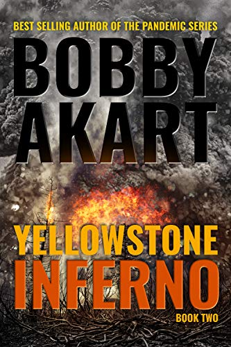 Yellowstone: Inferno: A Post-Apocalyptic Survival Thriller (The Yellowstone Series Book 2) by [Akart, Bobby]