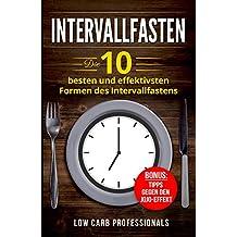 Intervallfasten: Die 10 besten und effektivsten Formen des Intervallfastens (German Edition)