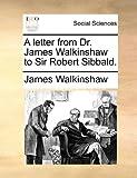 A Letter from Dr James Walkinshaw to Sir Robert Sibbald, James Walkinshaw, 1170100295