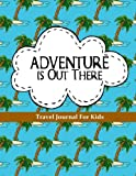 Travel Journal for Kids: Adventure is Out There: Vacation Diary or Notebook: 100+ Page Kids Travel Journal with Prompts PLUS Blank Pages for Drawing or Scrapbooking (Kids Travel Journals) (Volume 5)