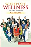 img - for Workplace Wellness -- The Next Generation: From Hell to Well book / textbook / text book