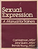 Sexual Expression : A Manual for Trainers, Hartman, Carl and Young, Brenda, 0898850533