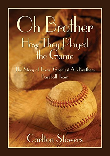 Oh Brother, How They Played the Game: The Story of Texas' Greatest All-Brother Baseball Team (Texas Heritage Series) (Most Popular Baseball Players Of All Time)