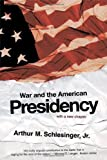War and the American Presidency, Arthur M. Schlesinger, 0393327698