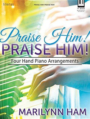 Praise Him! Praise Him!: Four Hand Piano Arrangements