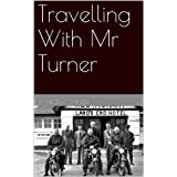Travelling With Mr Turner