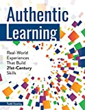 Authentic Learning: Real-World Experiences That Build 21st-Century Skills