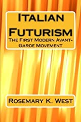 Italian Futurism: The First Modern Avant-Garde Movement by Rosemary K. West (2015-09-02) Paperback
