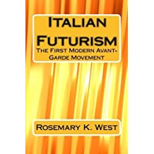 Italian Futurism: The First Modern Avant-Garde Movement by Rosemary K. West (2015-09-02)