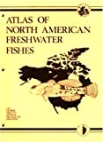 img - for Atlas of North American Freshwater Fishes (Publication of the North Carolina Biological Survey) book / textbook / text book