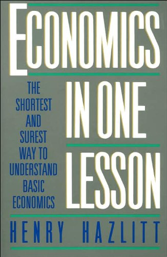 by Henry Hazlitt Economics in One Lesson: The Shortest and Surest Way to Understand Basic Economics(text only)[Paperback]1988