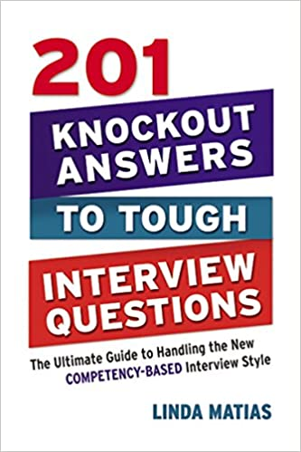201 Knockout Answers to Tough Interview Questions: The Ultimate