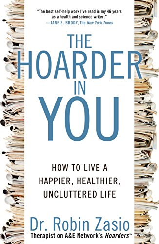 The Hoarder in You: How to Live a Happier, Healthier, Uncluttered Life