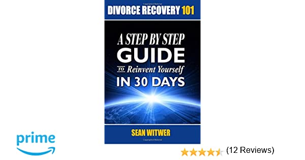 Divorce recovery 101 a step by step guide to reinvent yourself in divorce recovery 101 a step by step guide to reinvent yourself in 30 days sean witwer 9781532827815 amazon books solutioingenieria Images