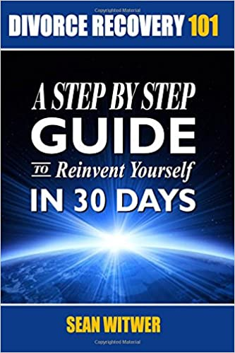 Divorce recovery 101 a step by step guide to reinvent yourself in divorce recovery 101 a step by step guide to reinvent yourself in 30 days amazon sean witwer 9781532827815 books solutioingenieria Image collections