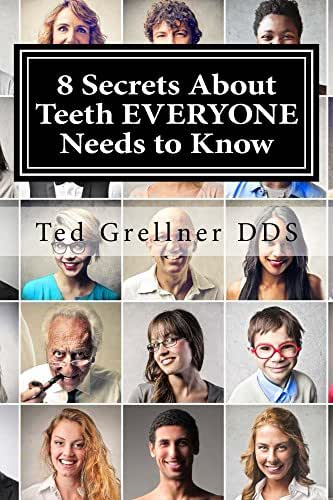 8 Secrets About Teeth EVERYONE Needs to Know: To Save Money, Time and Grief