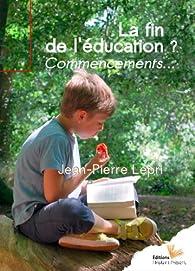 La fin de l'éducation ? Commencements... par Jean-Pierre Lepri